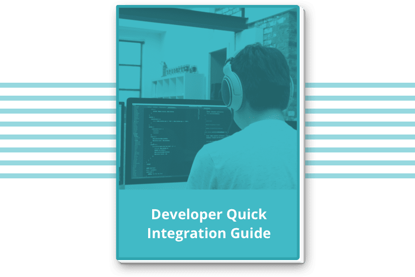 Our developer quick integration guide will get you going in no time.